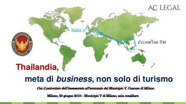 Thailandia, meta di business, non solo di turismo Milano, 28 giugno 2019 – Municipio V di Milano, sala consiliare Italia 🇮...