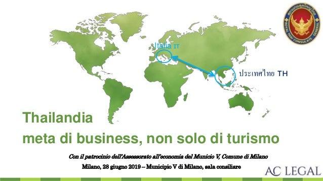 Thailandia meta di business, non solo di turismo Milano, 28 giugno 2019 – Municipio V di Milano, sala consiliare Italia 🇮🇹...