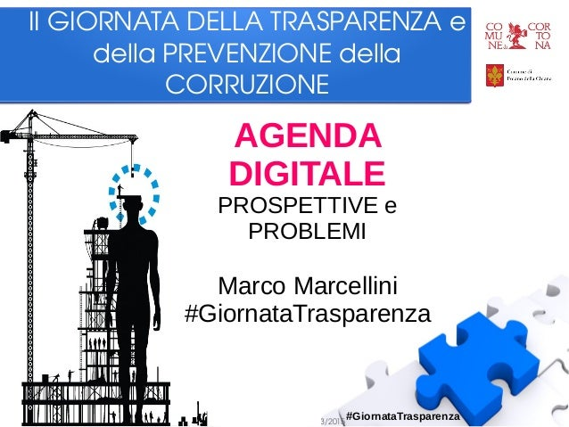 MarcoMarcellini–AgendaDigitale:prospettiveeproblemi–Cortona14/3/2015 #GiornataTrasparenza IIGIORNATADELLATRAS...