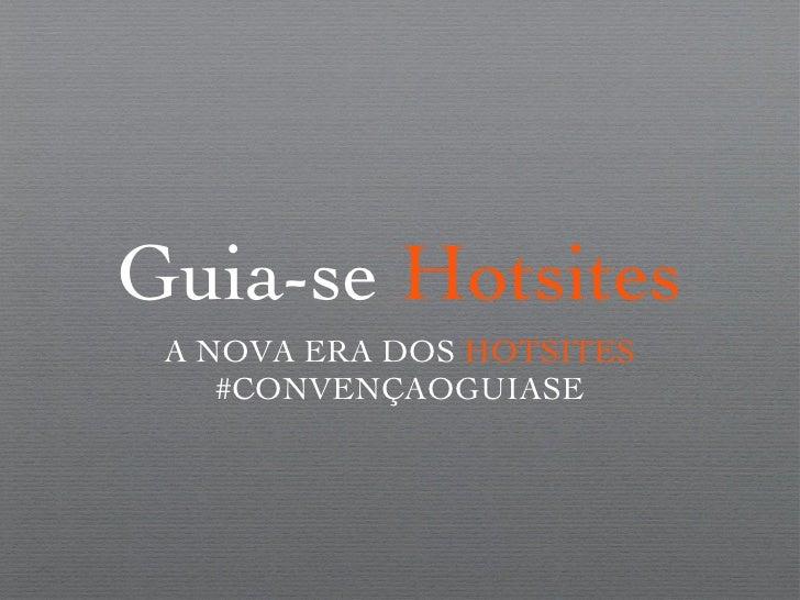 Guia-se  Hotsites <ul><li>A NOVA ERA DOS  HOTSITES </li></ul><ul><li>#CONVENÇAOGUIASE </li></ul>