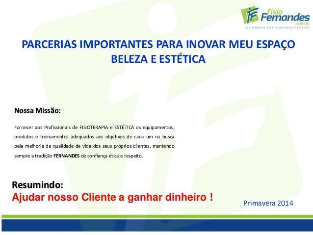 PARCERIAS IMPORTANTES PARA INOVAR MEU ESPAÇO  BELEZA E ESTÉTICA  Nossa Missão:  Fornecer aos Profissionais de FISIOTERAPIA...