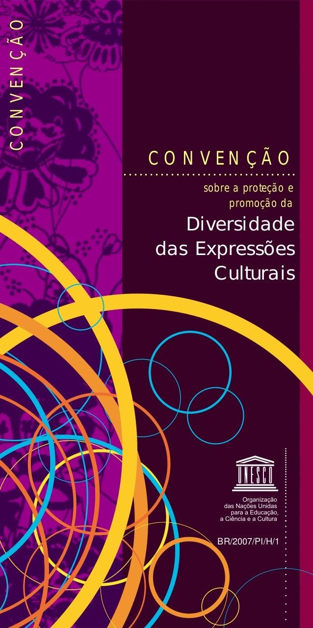 C O N V E N Ç Ã O CONVENÇÃO sobre a proteção e promoção da Diversidade das Expressões Culturais .............................
