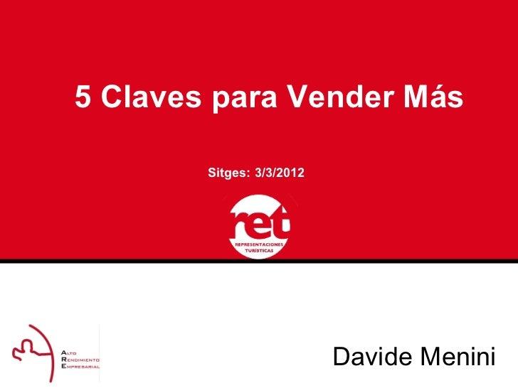 5 Claves para Vender Más        Sitges: 3/3/2012                           Davide Menini