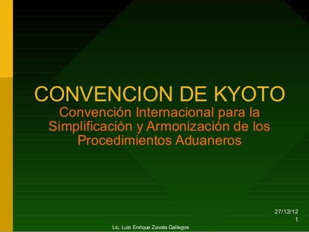 CONVENCION DE KYOTO  Convención Internacional para la Simplificación y Armonización de los     Procedimientos Aduaneros   ...