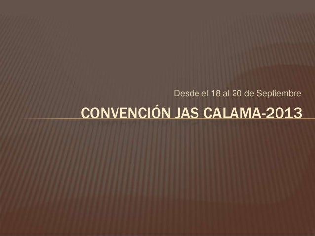 Desde el 18 al 20 de SeptiembreCONVENCIÓN JAS CALAMA-2013