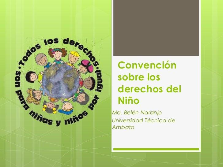 Convención sobre los derechos del NiñoMa. Belén NaranjoUniversidad Técnica deAmbato