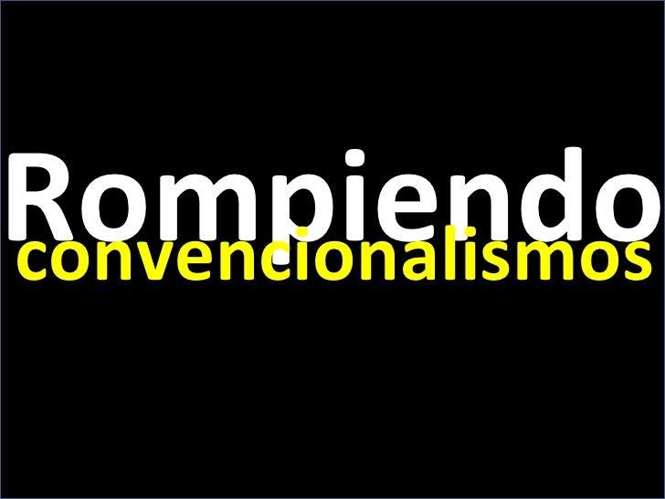 Rompiendo convencionalismos