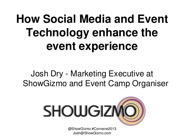How Social Media and Event Technology enhance the    event experience   Josh Dry - Marketing Executive at ShowGizmo and Ev...