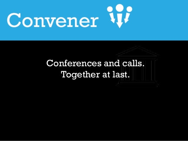 Conferences and calls. Together at last.