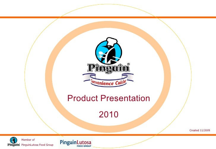 Member of  PinguinLutosa Food Group Product Presentation 2010 Created 11/2009