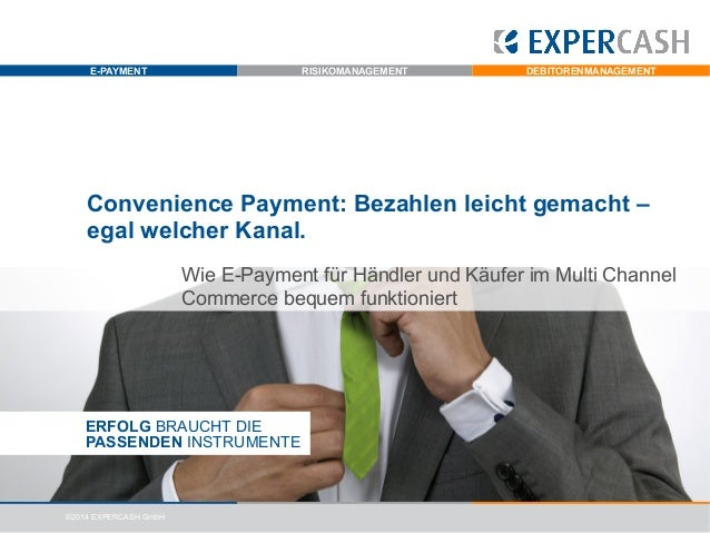 E-PAYMENT  RISIKOMANAGEMENT  DEBITORENMANAGEMENT  Convenience Payment: Bezahlen leicht gemacht – egal welcher Kanal. Wie E...