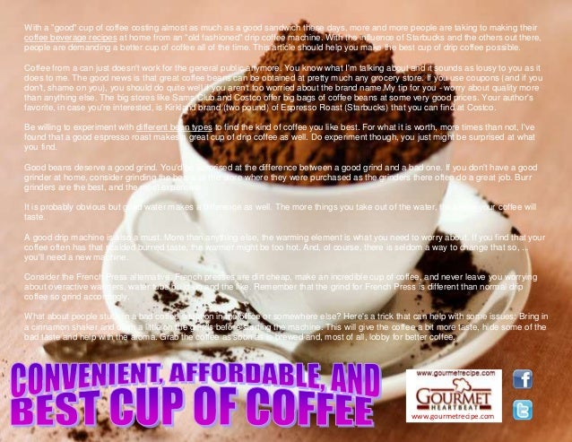 "www.gourmetrecipe.com With a ""good"" cup of coffee costing almost as much as a good sandwich these days, more and more peop..."