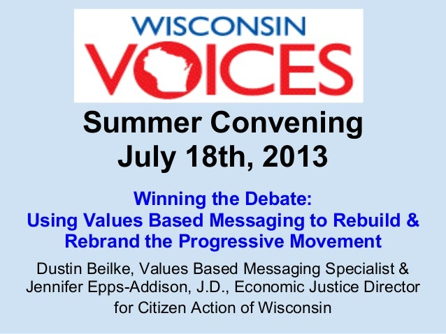 Summer Convening July 18th, 2013 Winning the Debate: Using Values Based Messaging to Rebuild & Rebrand the Progressive Mov...