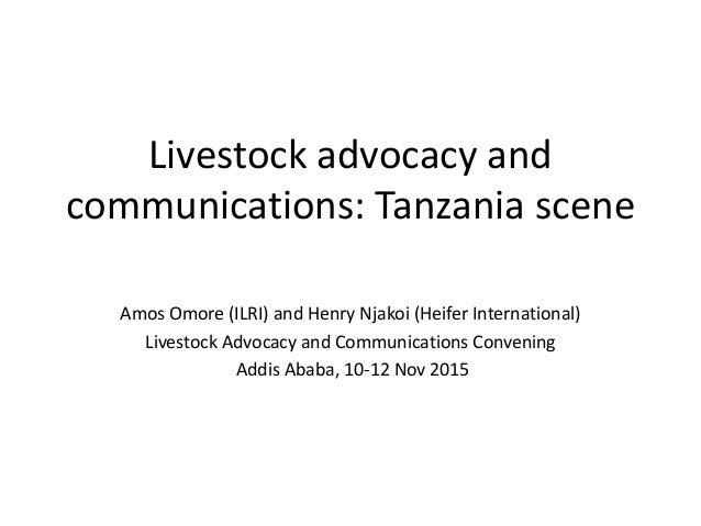 Livestock advocacy and communications: Tanzania scene Amos Omore (ILRI) and Henry Njakoi (Heifer International) Livestock ...