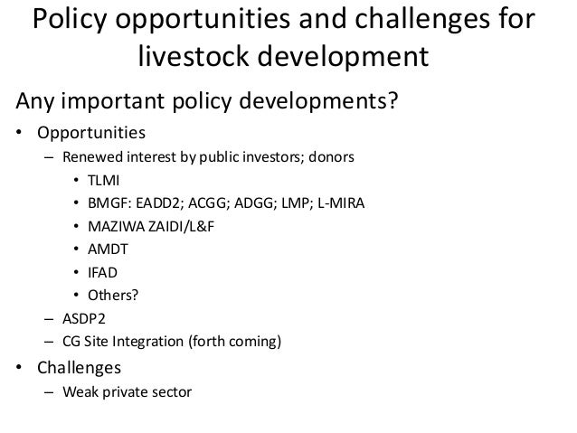 Policy opportunities and challenges for livestock development Any important policy developments? • Opportunities – Renewed...