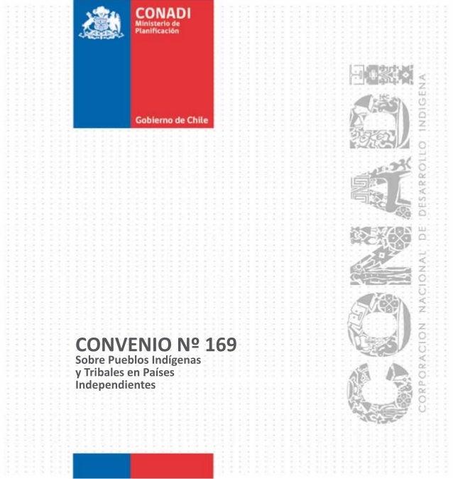 Convenio Nº 169 Sobre Pueblos Indígenas    y Tribales en Países Independienteswww.conadi.cl Información y consultas: 800 -...