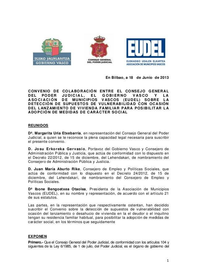1En Bilbao, a 18 de Junio de 2013CONVENIO DE COLABORACIÓN ENTRE EL CONSEJO GENERALDEL PODER J U D I C I AL , E L G O B I E...