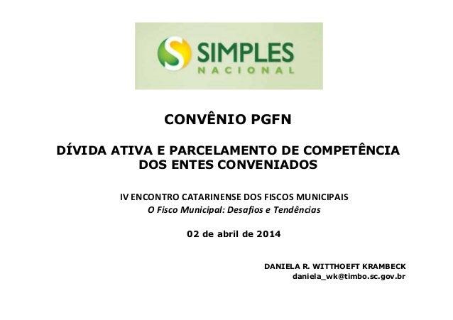 CONVÊNIO PGFN DÍVIDA ATIVA E PARCELAMENTO DE COMPETÊNCIA DOS ENTES CONVENIADOS IV ENCONTRO CATARINENSE DOS FISCOS MUNICIPA...