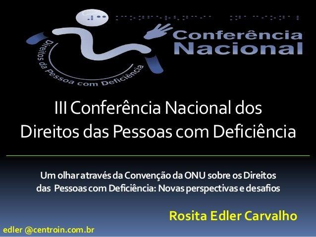 III Conferência Nacional dos    Direitos das Pessoas com Deficiência        Um olhar através da Convenção da ONU sobre os ...