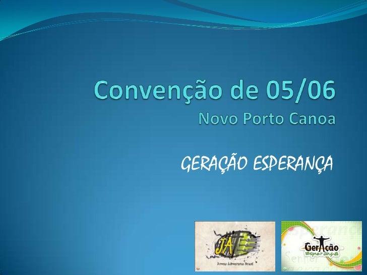 Convenção de 05/06Novo Porto Canoa<br />GERAÇÃO ESPERANÇA<br />