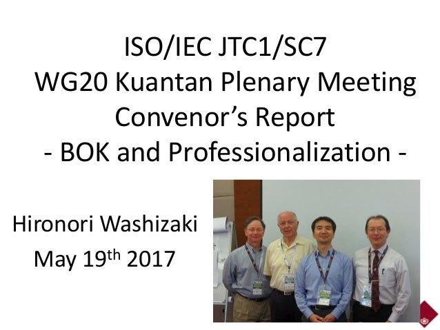 ISO/IEC JTC1/SC7 WG20 Kuantan Plenary Meeting Convenor's Report - BOK and Professionalization - Hironori Washizaki May 19t...