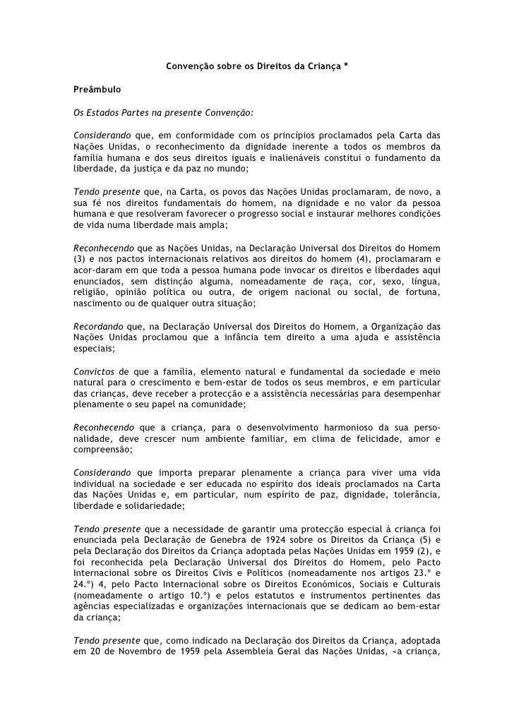 Convenção sobre os Direitos da Criança *  Preâmbulo  Os Estados Partes na presente Convenção:  Considerando que, em confor...