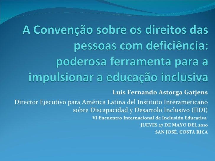 Luis Fernando Astorga Gatjens Director Ejecutivo para América Latina del Instituto Interamericano sobre Discapacidad y Des...