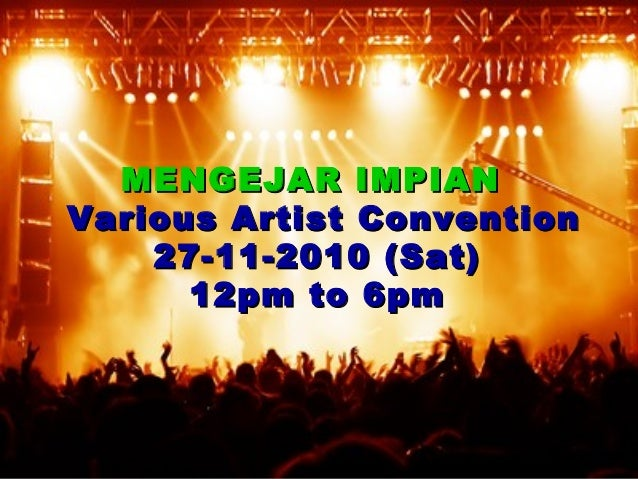 MENGEJAR IMPIANMENGEJAR IMPIAN Various Artist ConventionVarious Artist Convention 27-11-2010 (Sat)27-11-2010 (Sat) 12pm to...