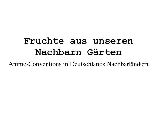 Früchte aus unseren Nachbarn Gärten Anime-Conventions in Deutschlands Nachbarländern