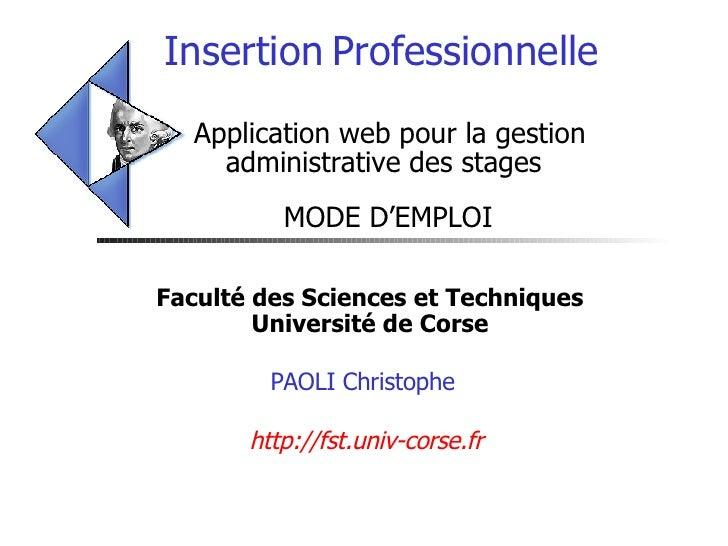 Insertion   Professionnelle    Application web pour la gestion  administrative des stages  MODE D'EMPLOI Faculté des Scien...
