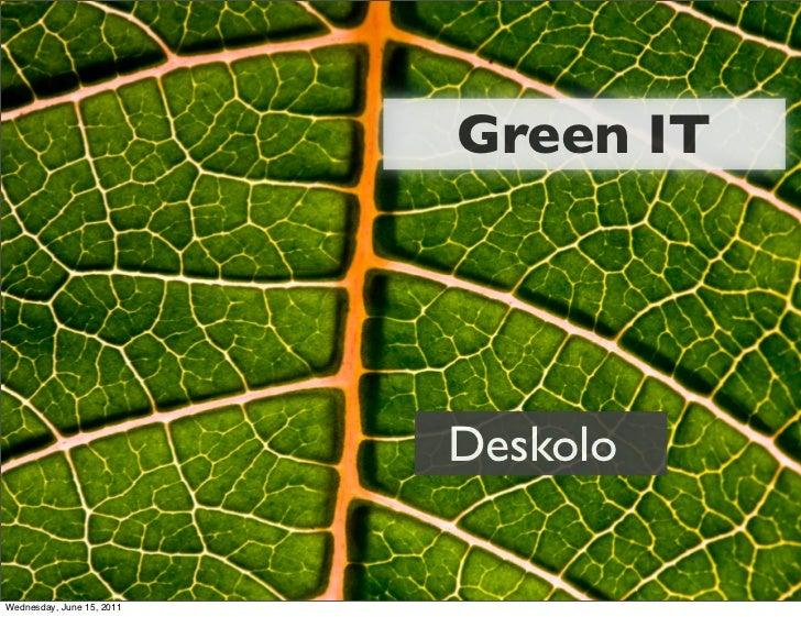 Green IT                           DeskoloWednesday, June 15, 2011