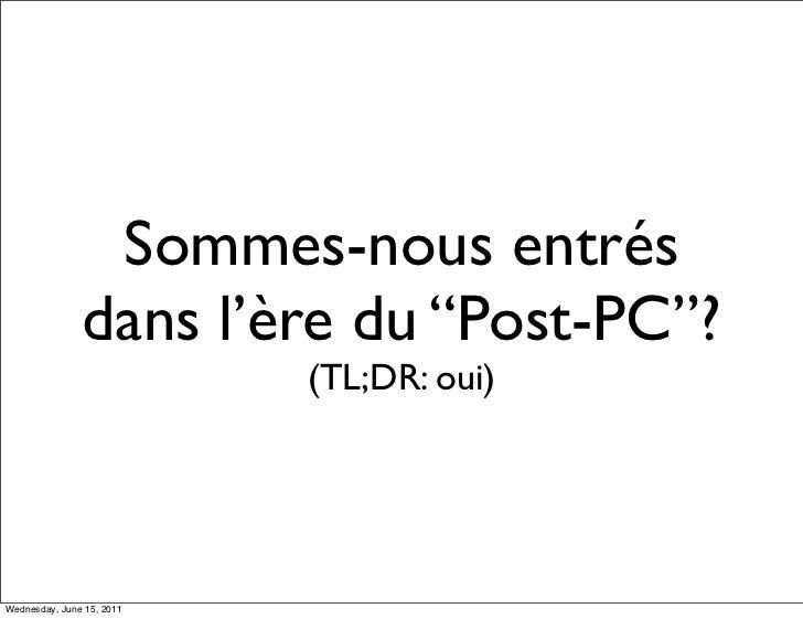 """Sommes-nous entrés               dans l'ère du """"Post-PC""""?                           (TL;DR: oui)Wednesday, June 15, 2011"""