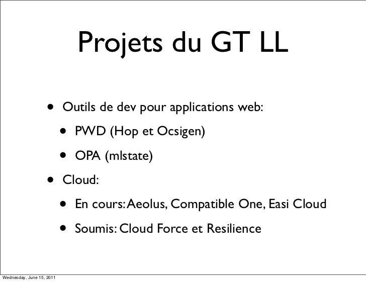 Projets du GT LL                   •       Outils de dev pour applications web:                           •   PWD (Hop et ...