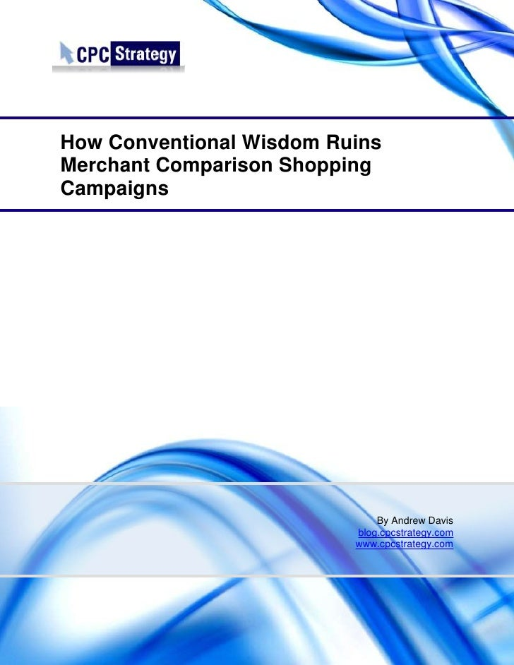 How Conventional Wisdom RuinsMerchant Comparison ShoppingCampaigns                              By Andrew Davis           ...