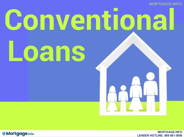 Conventional MORTGAGE.INFO Loans MORTGAGE.INFO LENDER HOTLINE: 888-581-5008