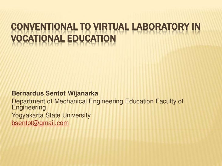 Conventional to Virtual Laboratory in Vocational Education<br />Bernardus Sentot Wijanarka<br />Department of Mechanical E...