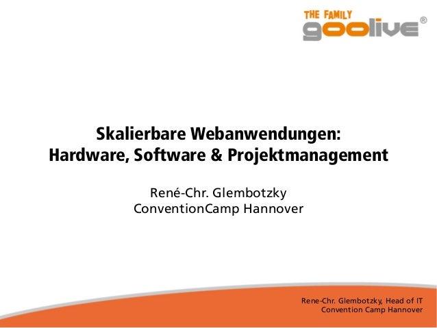 Rene-Chr. Glembotzky, Head of IT Convention Camp Hannover Skalierbare Webanwendungen: Hardware, Software & Projektmanageme...