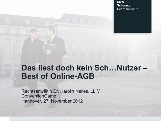 Das liest doch kein Sch…Nutzer –Best of Online-AGBRechtsanwältin Dr. Karolin Nelles, LL.M.ConventionCampHannover, 27. Nove...