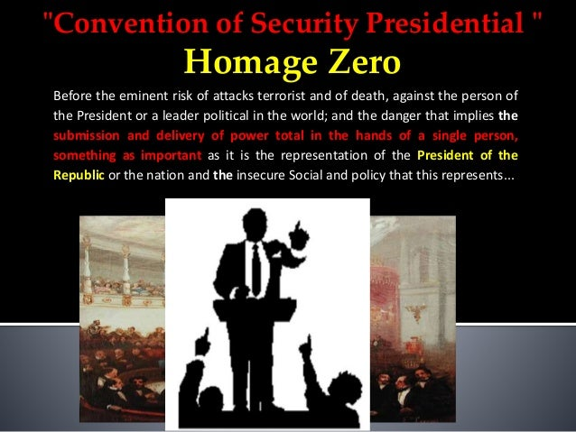 """""""Convention of Security Presidential """" Homage Zero Before the eminent risk of attacks terrorist and of death, against the ..."""