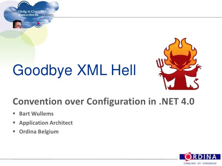 Goodbye XML Hell<br />Convention over Configuration in .NET 4.0<br /><ul><li>Bart Wullems