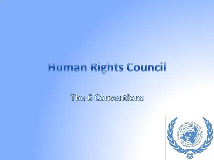 Human Rights Council<br />The 6 Conventions<br />