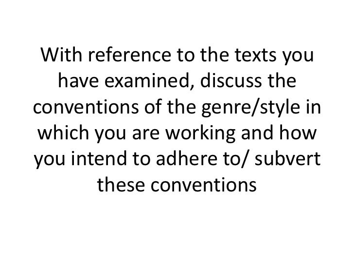 With reference to the texts you  have examined, discuss theconventions of the genre/style in which you are working and how...
