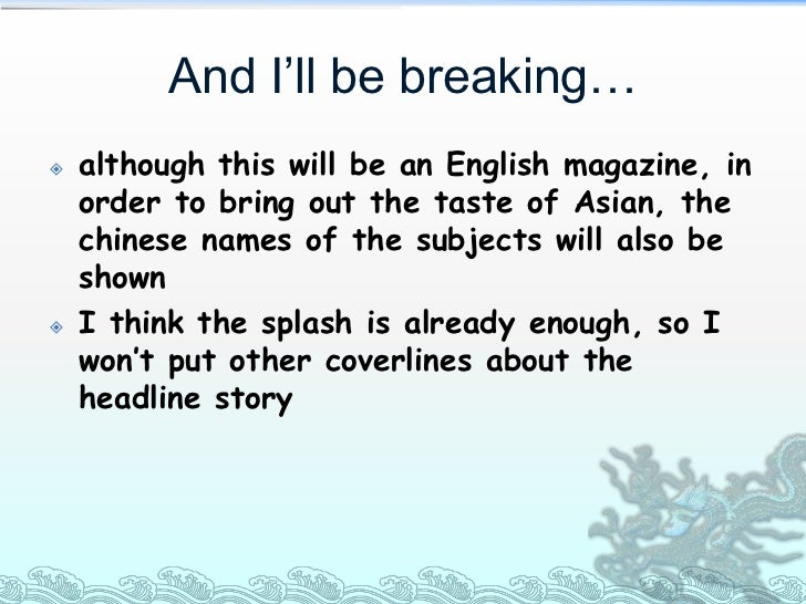 And I'll be breaking…   although this will be an English magazine, in    order to bring out the taste of Asian, the    ch...