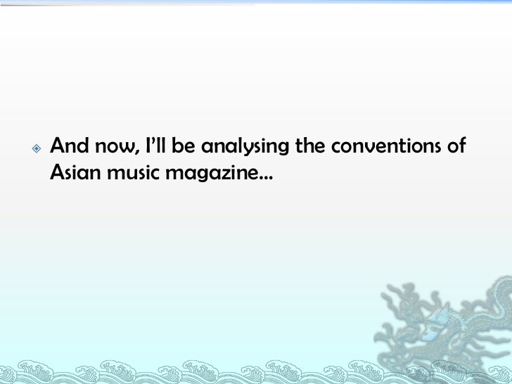    And now, I'll be analysing the conventions of    Asian music magazine…