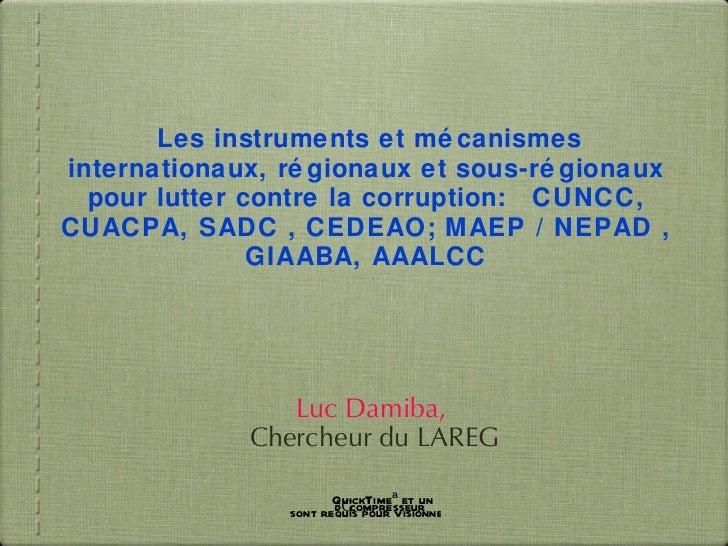 Les instruments et m éca nismes internationaux, r égi onaux et sous-r égi onaux pour lutter contre la corruption: CUNCC, ...