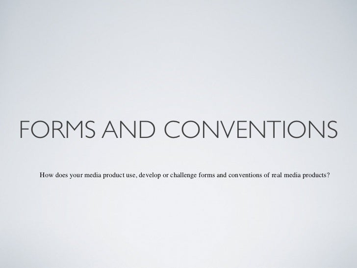 FORMS AND CONVENTIONS How does your media product use, develop or challenge forms and conventions of real media products?