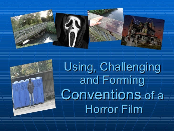 Using, Challenging and Forming  Conventions  of a  Horror Film