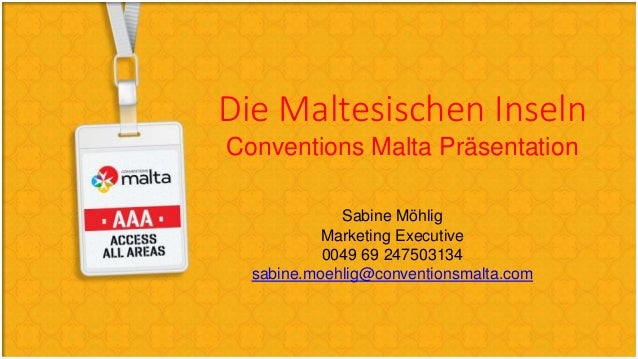 Die Maltesischen Inseln Conventions Malta Präsentation Sabine Möhlig Marketing Executive 0049 69 247503134 sabine.moehlig@...