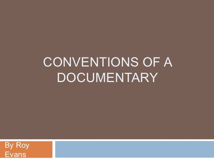 CONVENTIONS OF A          DOCUMENTARYBy RoyEvans