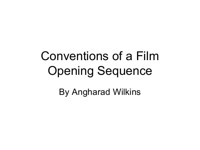 Conventions of a Film Opening Sequence   By Angharad Wilkins